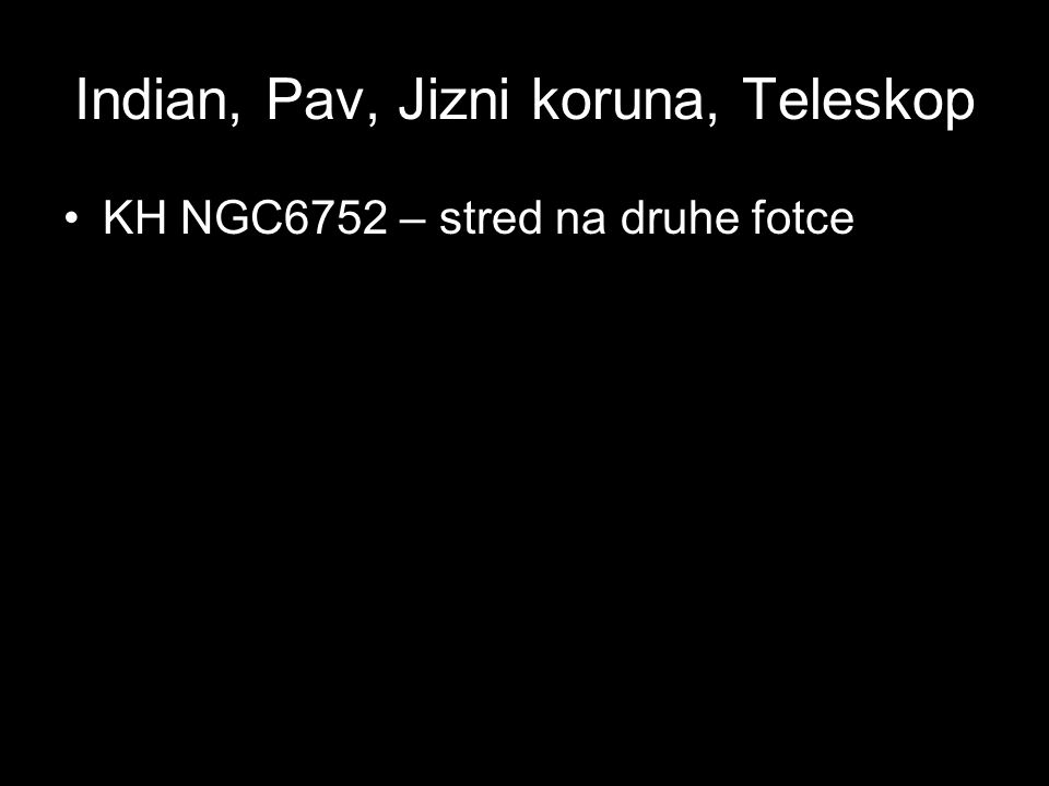 Indian, Pav, Jizni koruna, Teleskop KH NGC6752 – stred na druhe fotce