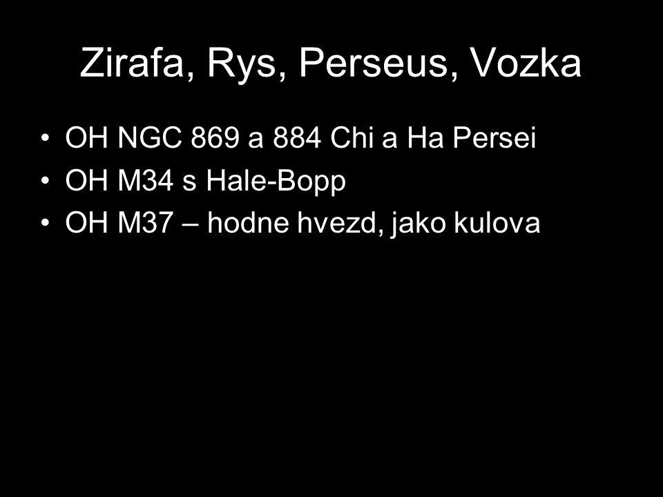 Zirafa, Rys, Perseus, Vozka OH NGC 869 a 884 Chi a Ha Persei OH M34 s Hale-Bopp OH M37 – hodne hvezd, jako kulova