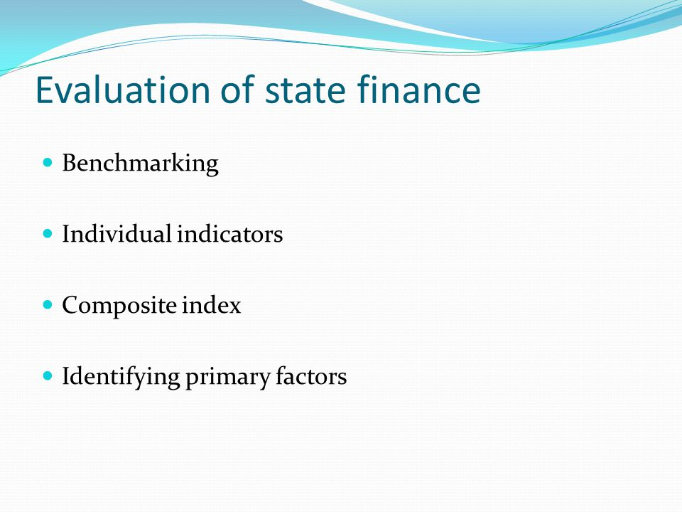 Evaluation of state finance Benchmarking Individual indicators Composite index Identifying primary factors