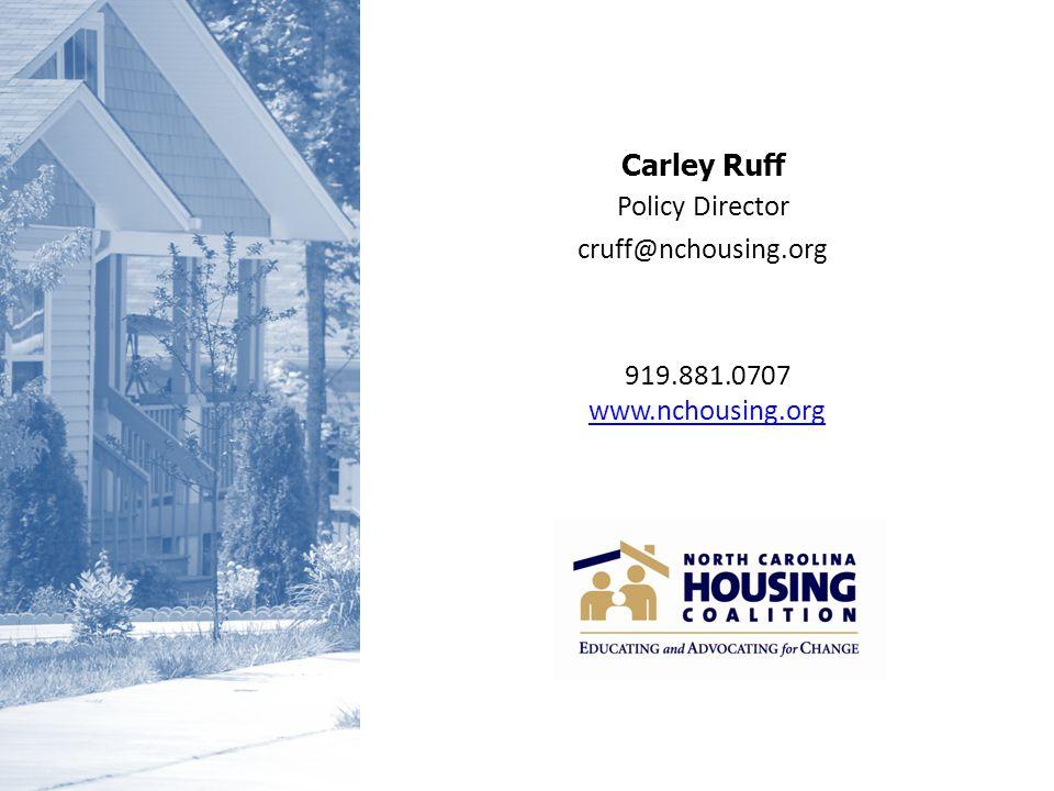 Carley Ruff Policy Director cruff@nchousing.org 919.881.0707 www.nchousing.org