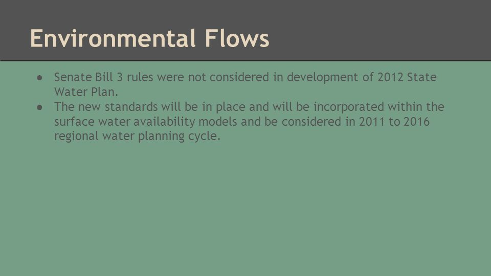 Environmental Flows ● Senate Bill 3 rules were not considered in development of 2012 State Water Plan.