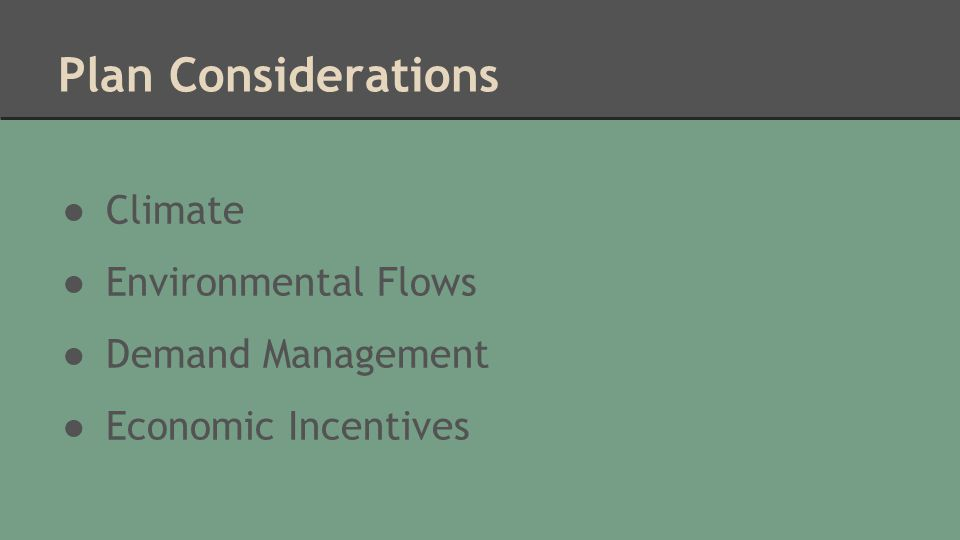 Plan Considerations ● Climate ● Environmental Flows ● Demand Management ● Economic Incentives