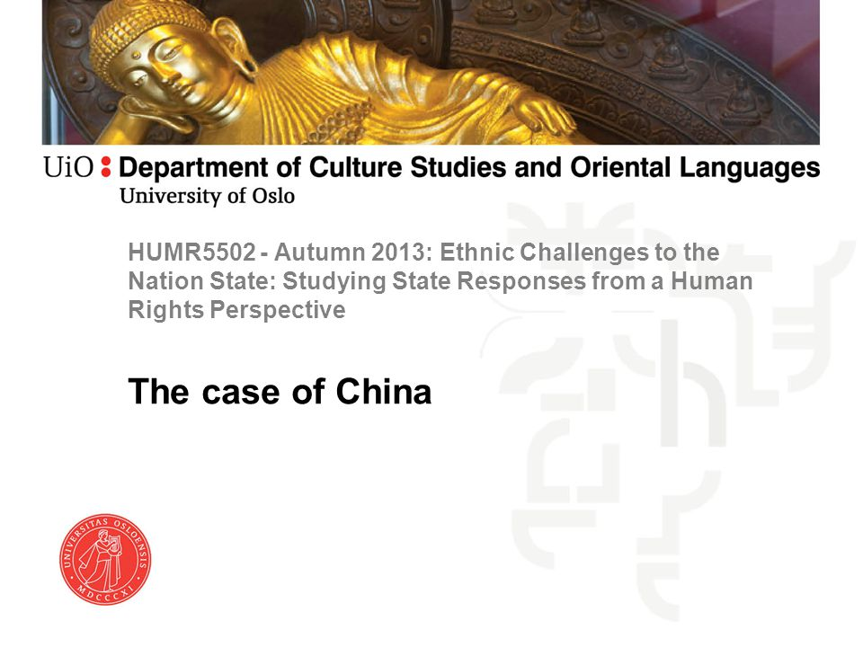 HUMR5502 - Autumn 2013: Ethnic Challenges to the Nation State: Studying State Responses from a Human Rights Perspective The case of China