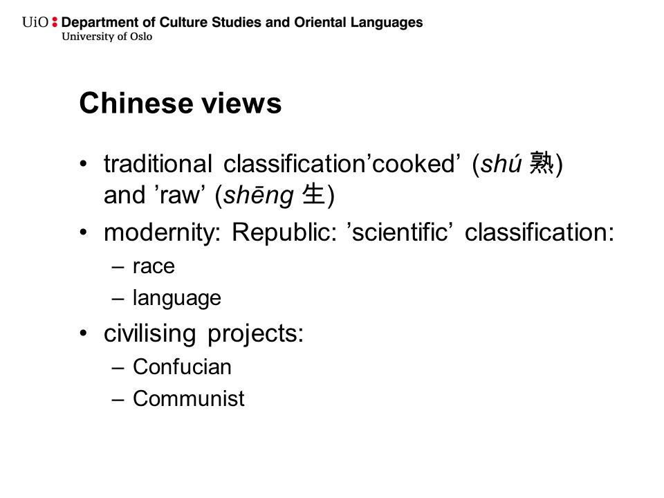 Chinese views traditional classification'cooked' (shú 熟 ) and 'raw' (shēng 生 ) modernity: Republic: 'scientific' classification: –race –language civil