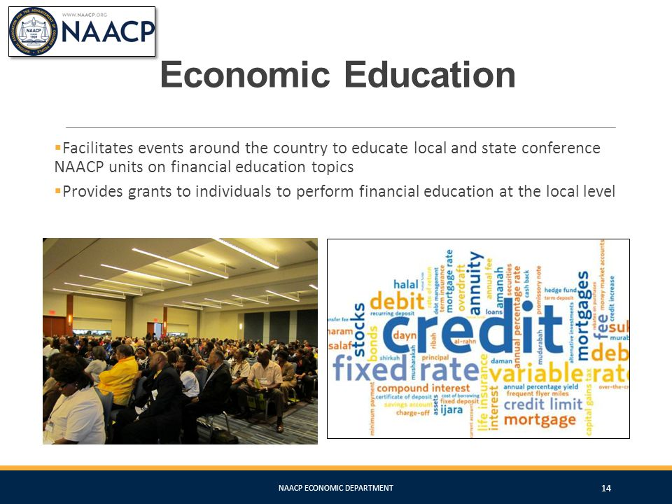 Economic Education  Facilitates events around the country to educate local and state conference NAACP units on financial education topics  Provides