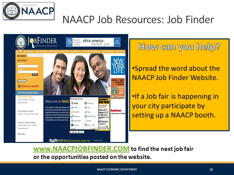 NAACP Job Resources: Job Finder www.NAACPJOBFINDER.COMwww.NAACPJOBFINDER.COM to find the next job fair or the opportunities posted on the website. 18