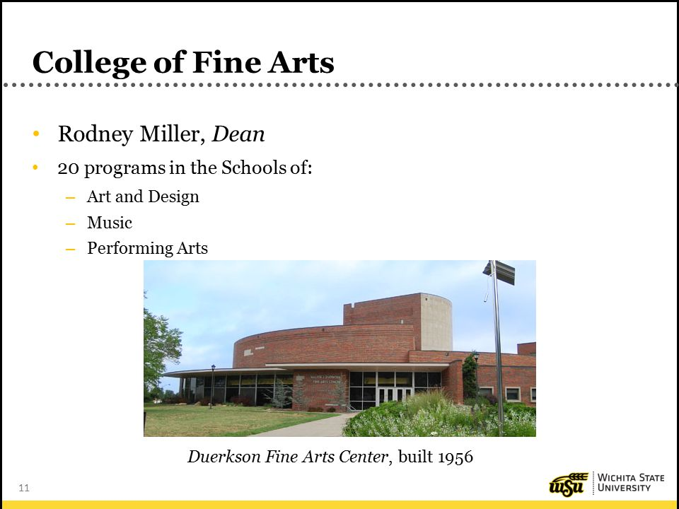 11 College of Fine Arts Rodney Miller, Dean 20 programs in the Schools of: – Art and Design – Music – Performing Arts Duerkson Fine Arts Center, built 1956