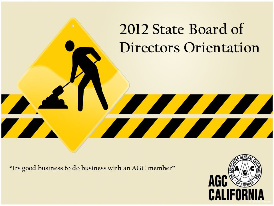 2012 State Board of Directors Orientation Its good business to do business with an AGC member