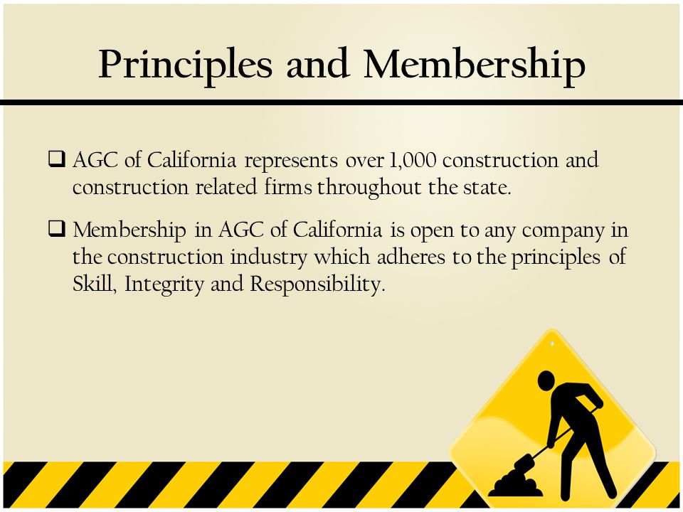Principles and Membership  AGC of California represents over 1,000 construction and construction related firms throughout the state.