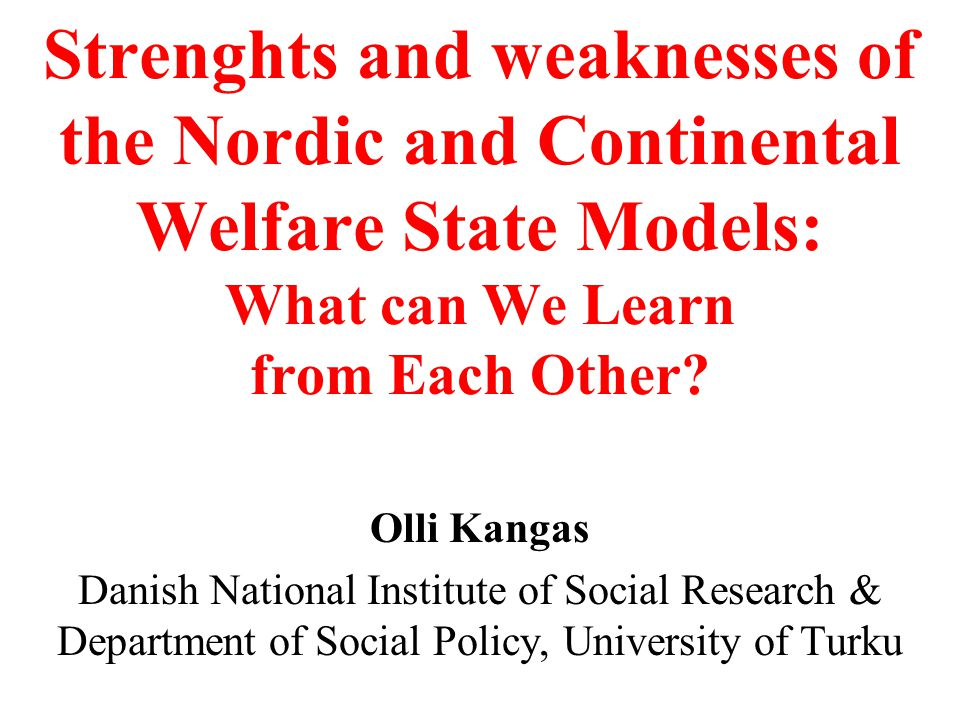 Strenghts and weaknesses of the Nordic and Continental Welfare State Models: What can We Learn from Each Other.