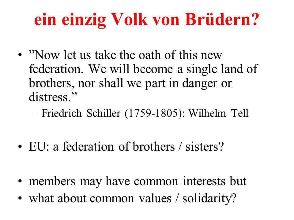 ein einzig Volk von Brüdern. Now let us take the oath of this new federation.