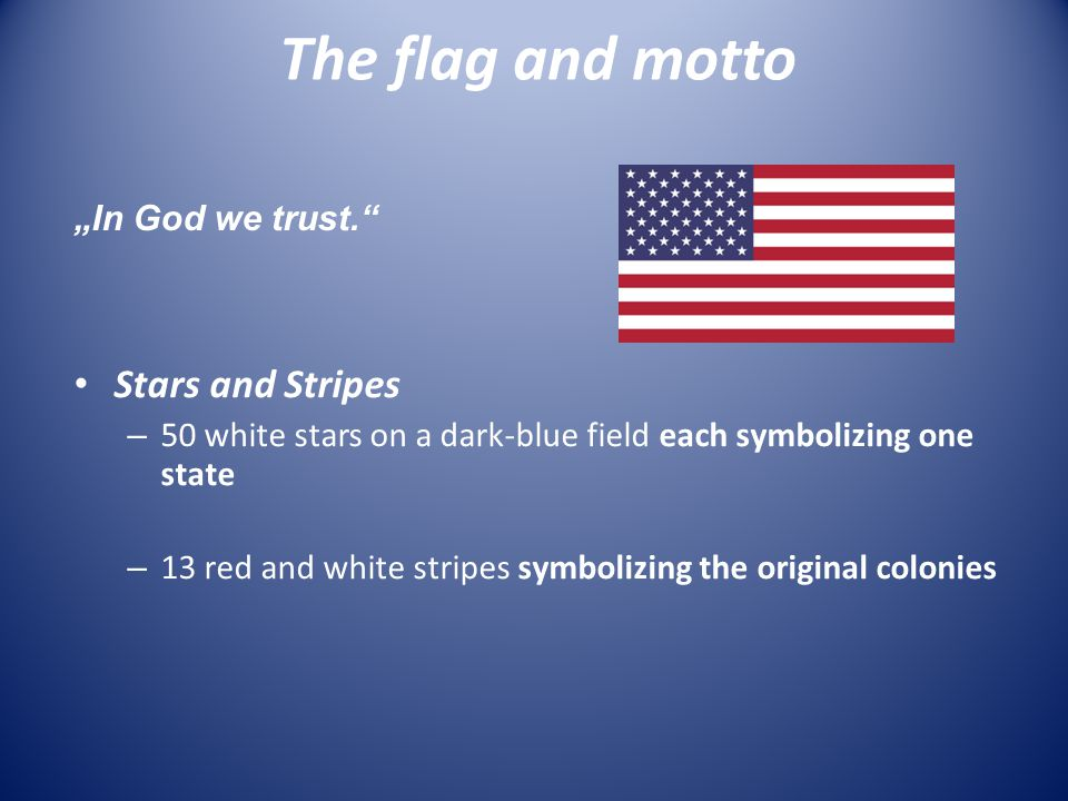 """The flag and motto Stars and Stripes – 50 white stars on a dark-blue field each symbolizing one state – 13 red and white stripes symbolizing the original colonies """"In God we trust."""