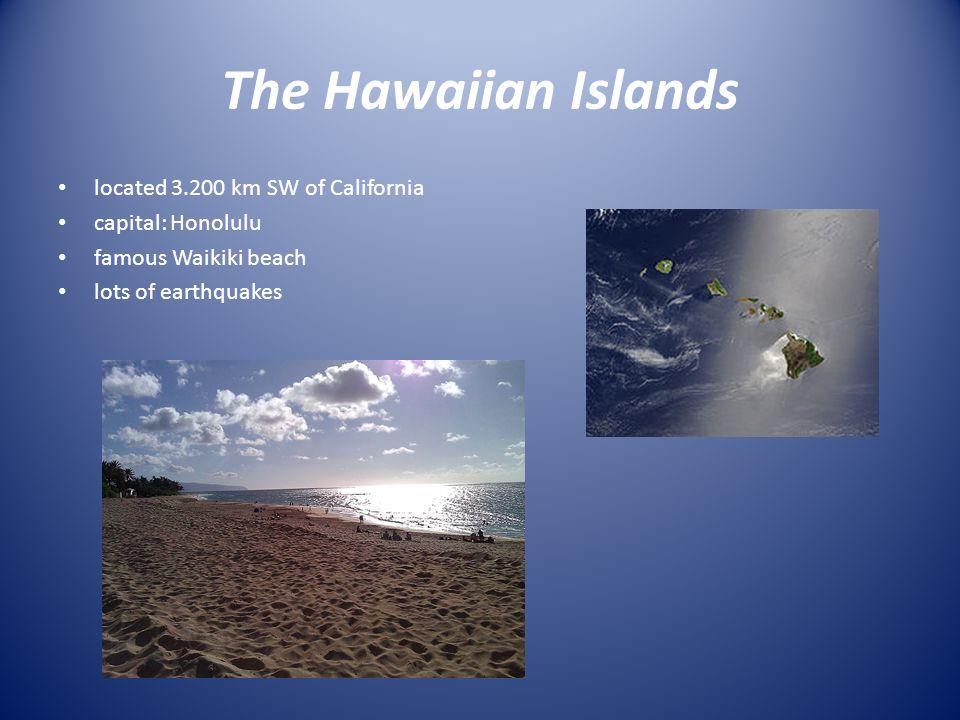 The Hawaiian Islands located 3.200 km SW of California capital: Honolulu famous Waikiki beach lots of earthquakes