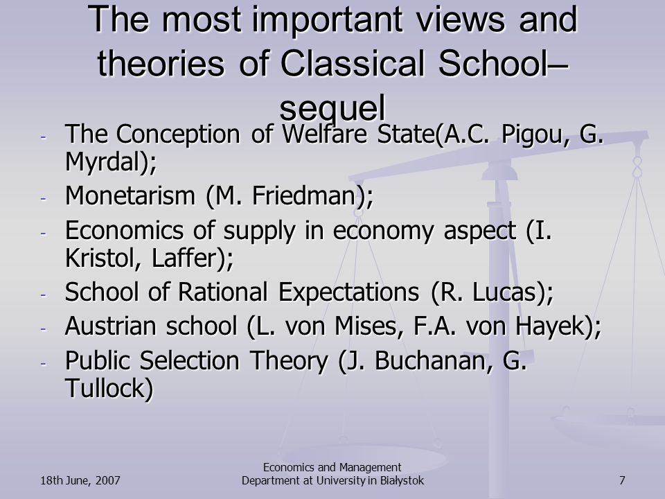 18th June, 2007 Economics and Management Department at University in Białystok7 The most important views and theories of Classical School– sequel - The Conception of Welfare State(A.C.