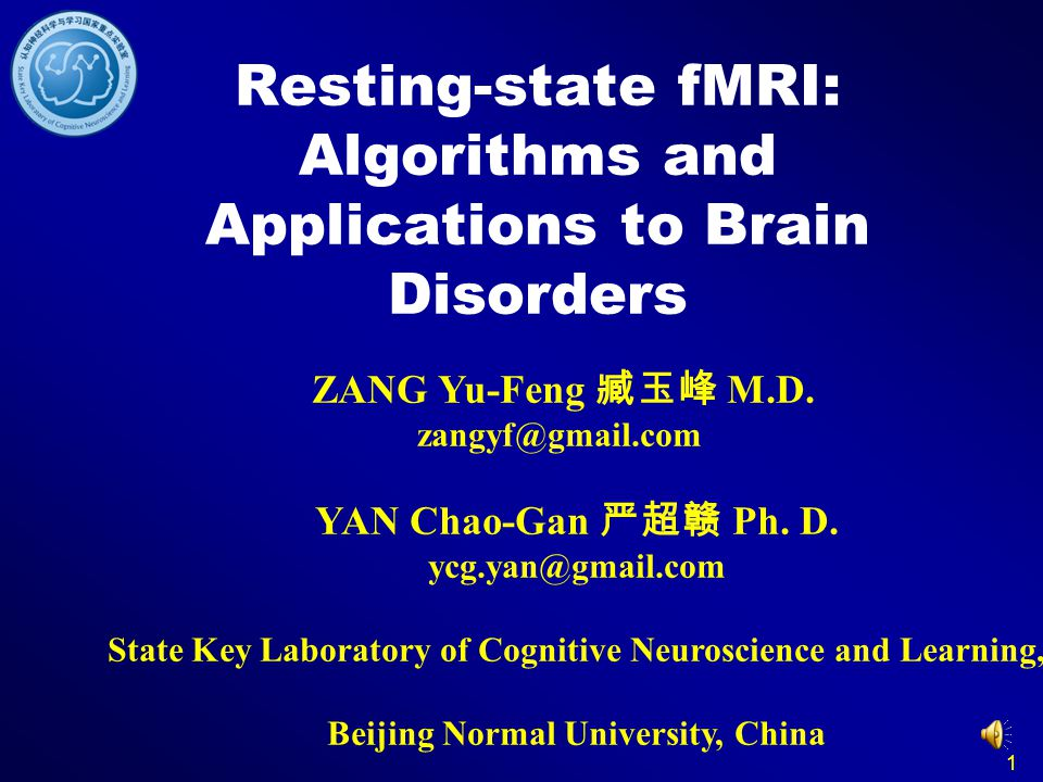 1 Resting-state fMRI: Algorithms and Applications to Brain Disorders ZANG Yu-Feng 臧玉峰 M.D. zangyf@gmail.com YAN Chao-Gan 严超赣 Ph. D. ycg.yan@gmail.com