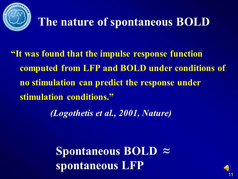 "11 The nature of spontaneous BOLD ""It was found that the impulse response function computed from LFP and BOLD under conditions of no stimulation can p"