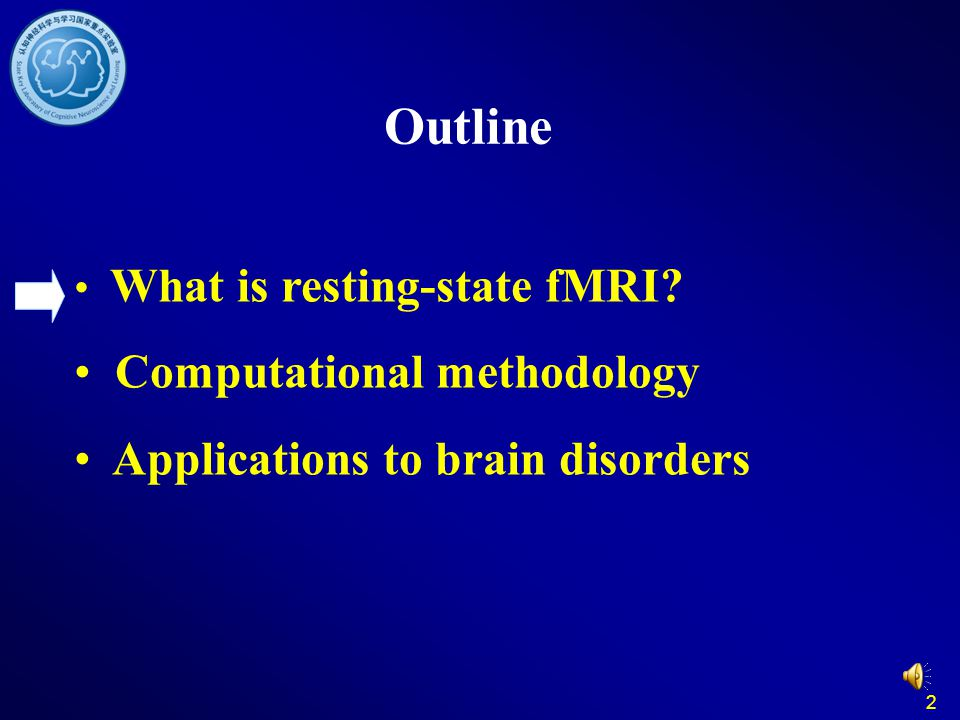2 Outline What is resting-state fMRI Computational methodology Applications to brain disorders