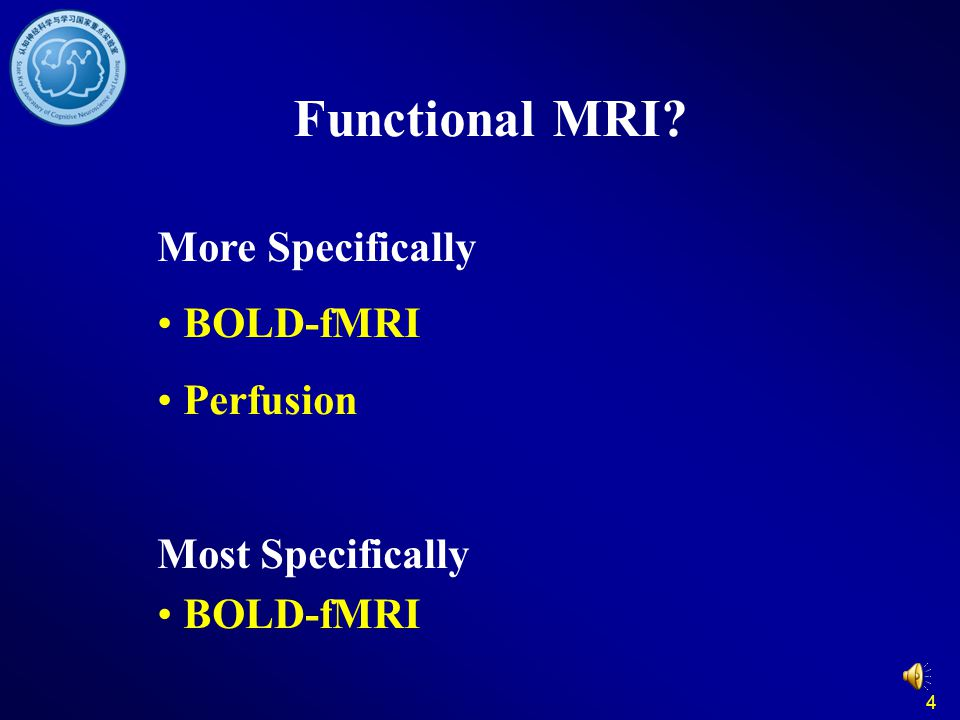 4 Functional MRI? More Specifically BOLD-fMRI Perfusion Most Specifically BOLD-fMRI