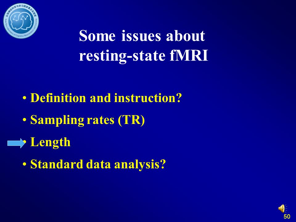 50 Definition and instruction? Sampling rates (TR) Length Standard data analysis? Some issues about resting-state fMRI