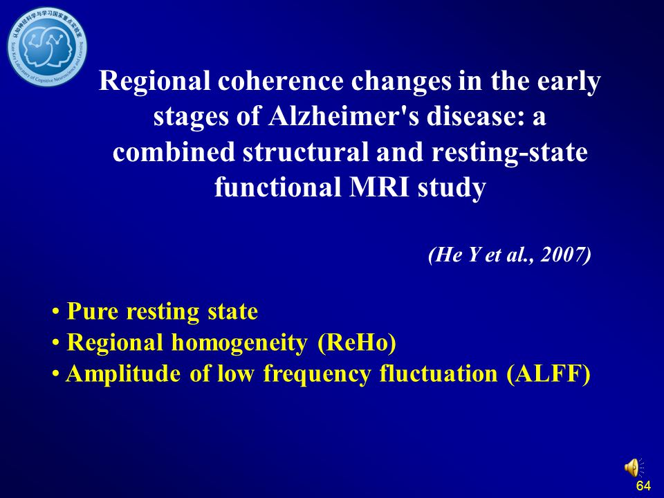 64 Regional coherence changes in the early stages of Alzheimer's disease: a combined structural and resting-state functional MRI study (He Y et al., 2