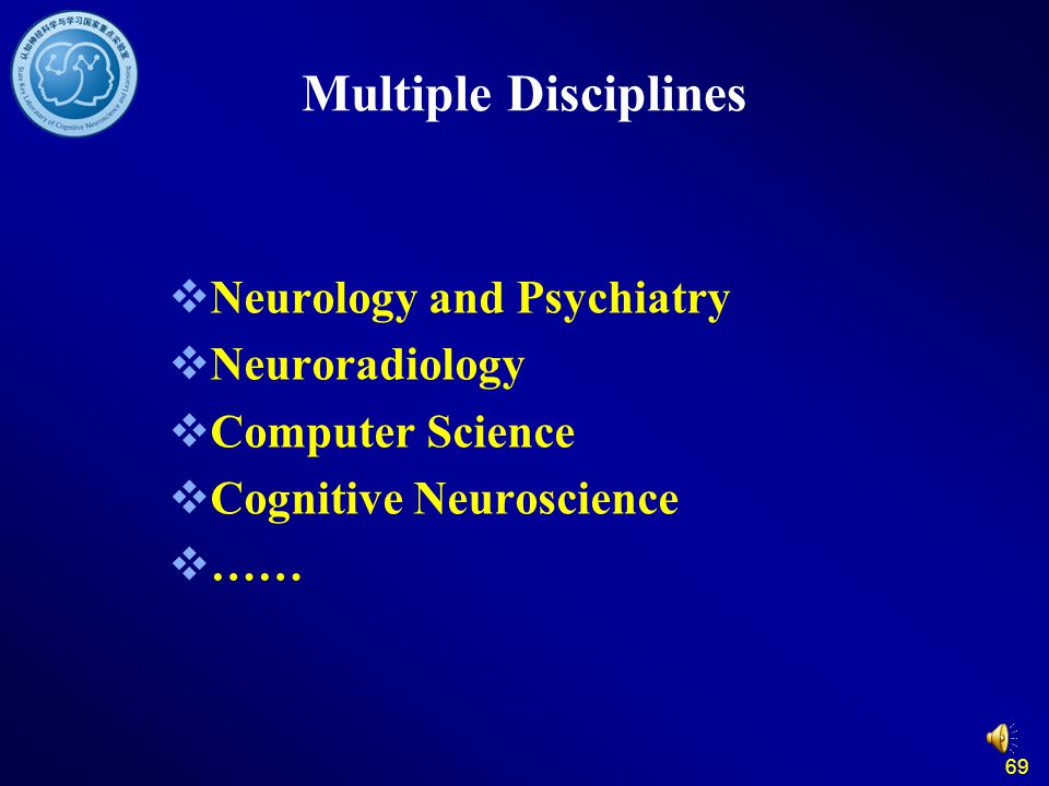 69 Multiple Disciplines  Neurology and Psychiatry  Neuroradiology  Computer Science  Cognitive Neuroscience  ……