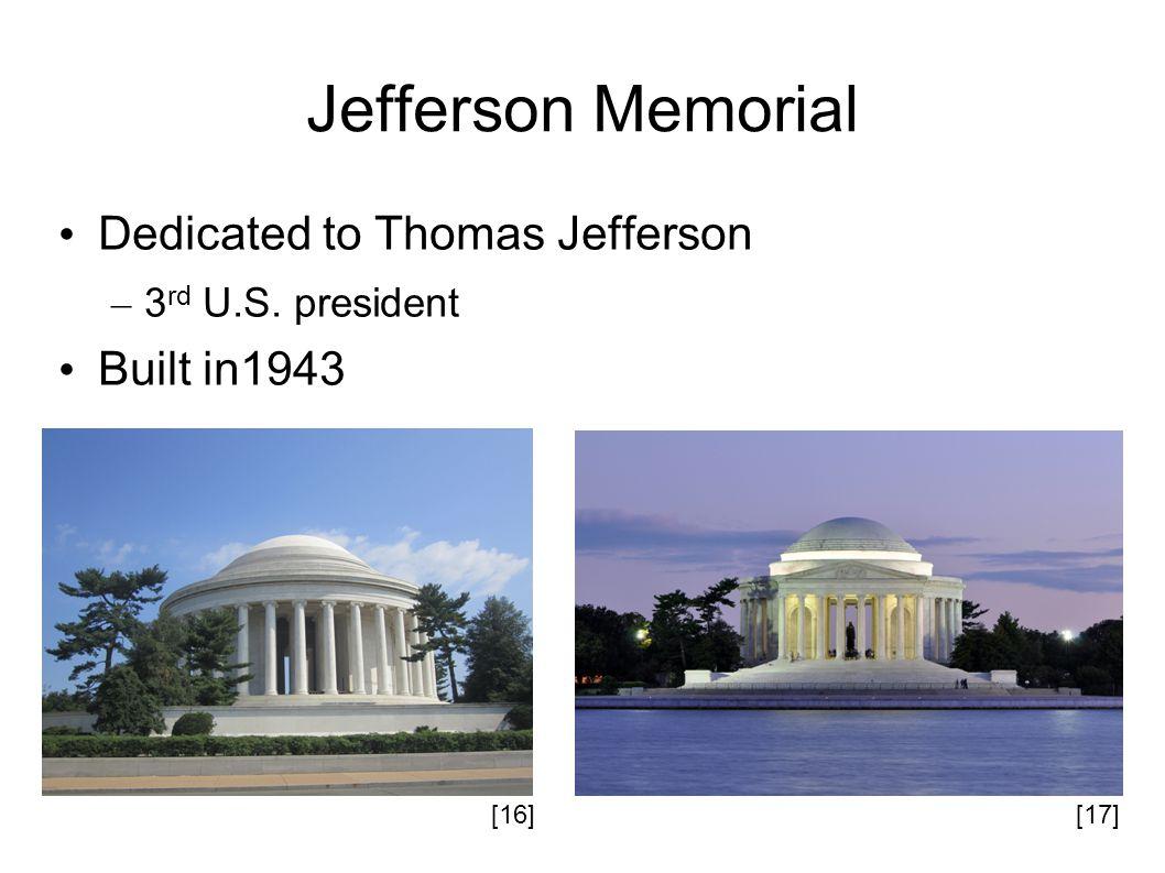 Jefferson Memorial Dedicated to Thomas Jefferson – 3 rd U.S. president Built in1943 [16][17]