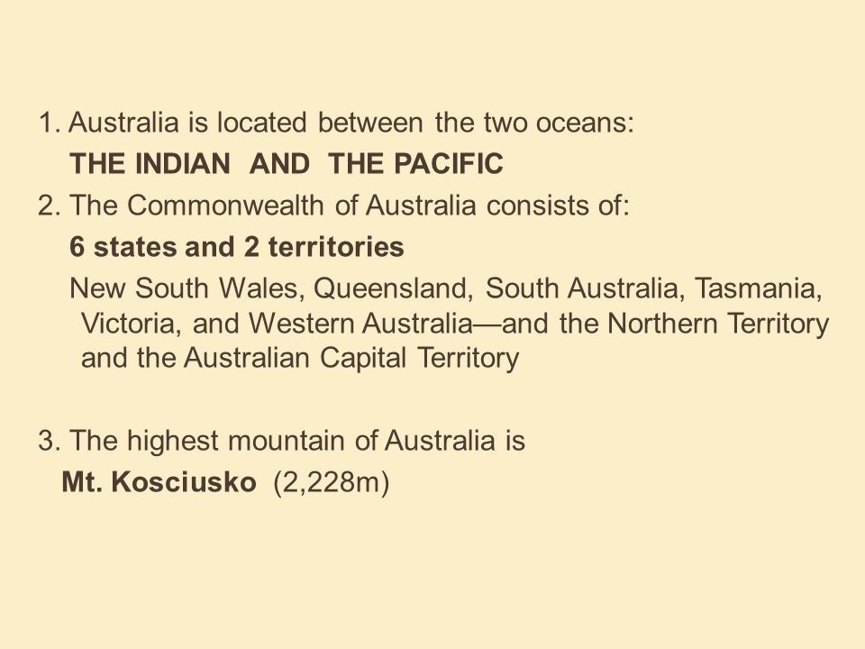 1. Australia is located between the two oceans: THE INDIAN AND THE PACIFIC 2.
