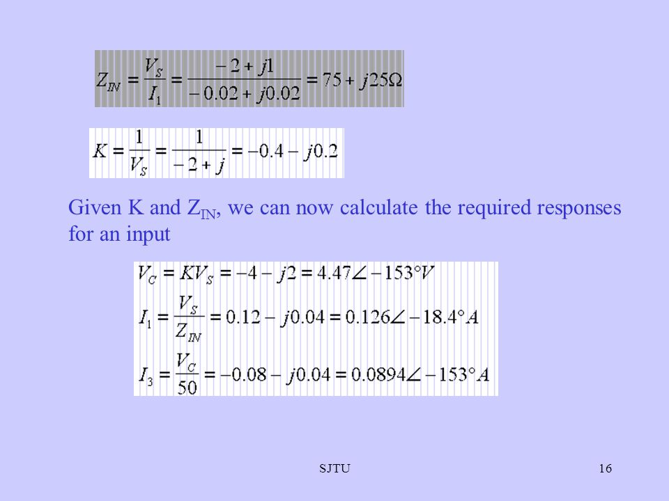 SJTU16 Given K and Z IN, we can now calculate the required responses for an input