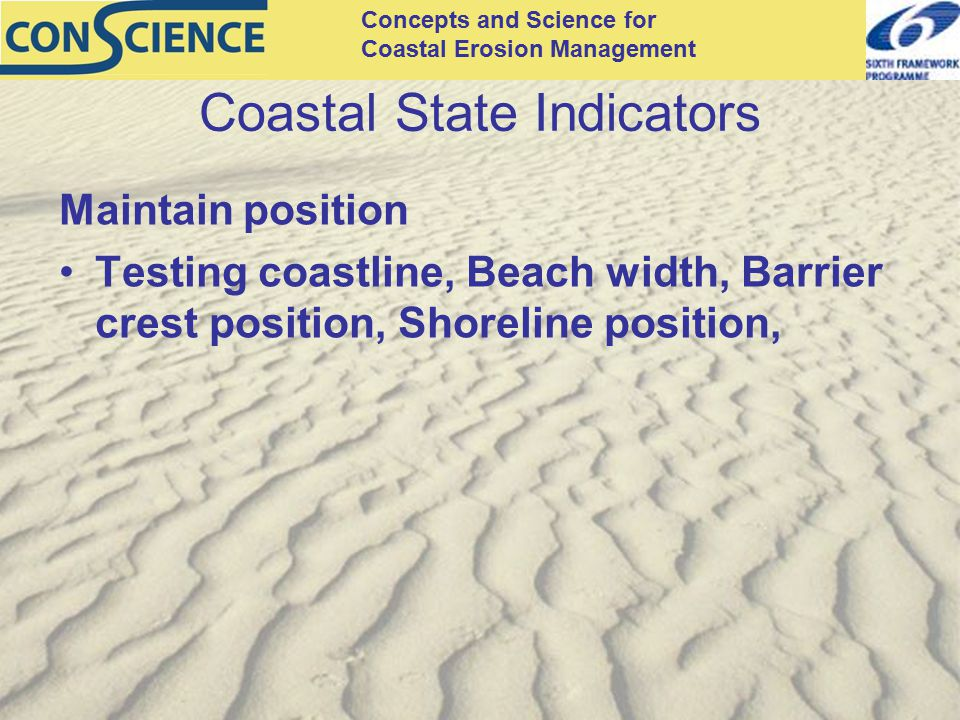 Concepts and Science for Coastal Erosion Management Coastal State Indicators Maintain position Testing coastline, Beach width, Barrier crest position,
