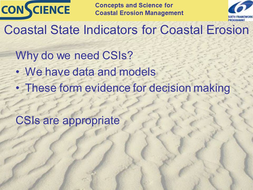 Concepts and Science for Coastal Erosion Management Coastal State Indicators for Coastal Erosion Why do we need CSIs? We have data and models These fo