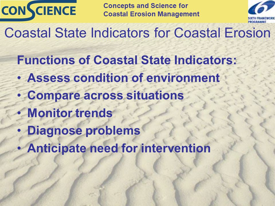 Concepts and Science for Coastal Erosion Management Coastal State Indicators for Coastal Erosion Functions of Coastal State Indicators: Assess conditi