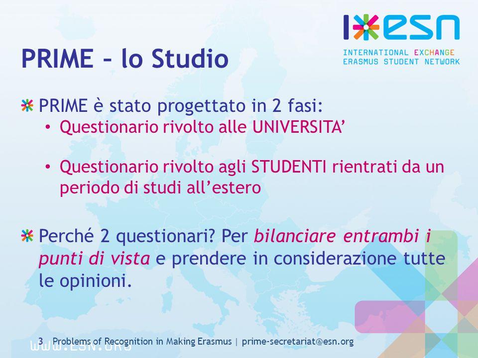 PRIME – lo Studio PRIME è stato progettato in 2 fasi: Questionario rivolto alle UNIVERSITA' Questionario rivolto agli STUDENTI rientrati da un periodo di studi all'estero Perché 2 questionari.