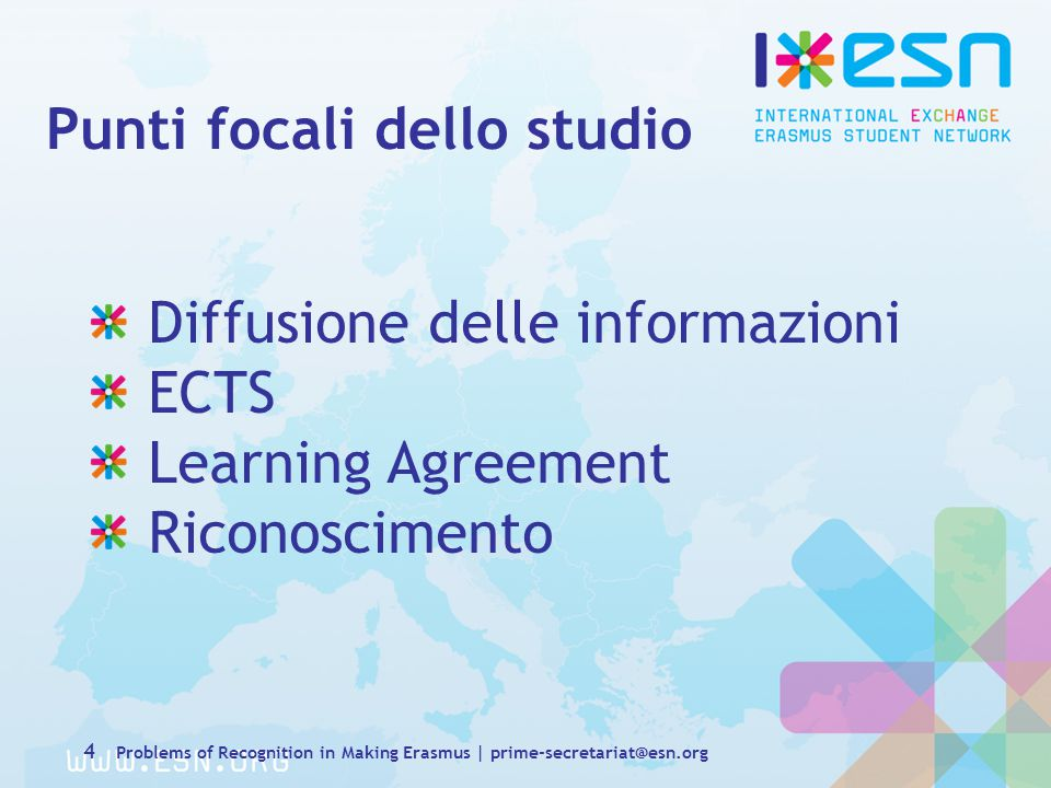 Punti focali dello studio Diffusione delle informazioni ECTS Learning Agreement Riconoscimento 4 Problems of Recognition in Making Erasmus | prime-secretariat@esn.org