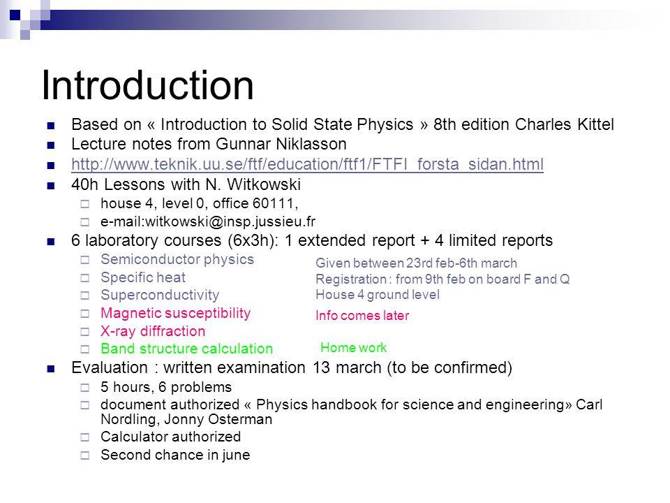 Based on « Introduction to Solid State Physics » 8th edition Charles Kittel Lecture notes from Gunnar Niklasson http://www.teknik.uu.se/ftf/education/ftf1/FTFI_forsta_sidan.html 40h Lessons with N.