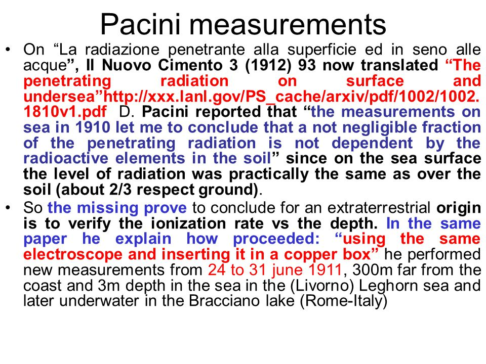 Pacini measurements On La radiazione penetrante alla superficie ed in seno alle acque , Il Nuovo Cimento 3 (1912) 93 now translated The penetrating radiation on surface and undersea http://xxx.lanl.gov/PS_cache/arxiv/pdf/1002/1002.