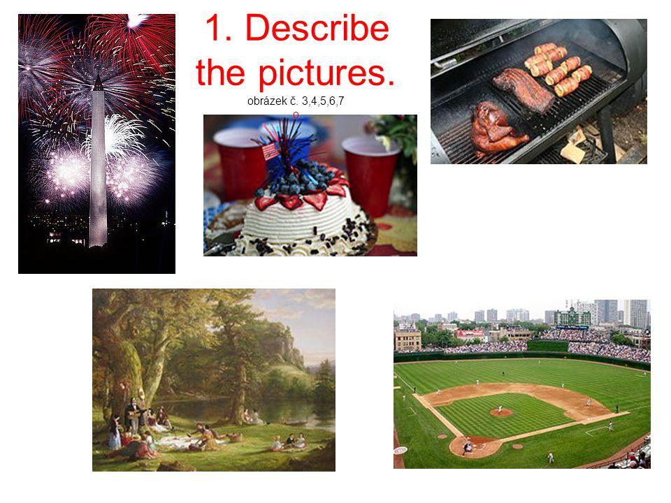 1. Describe the pictures. obrázek č. 3,4,5,6,7 o
