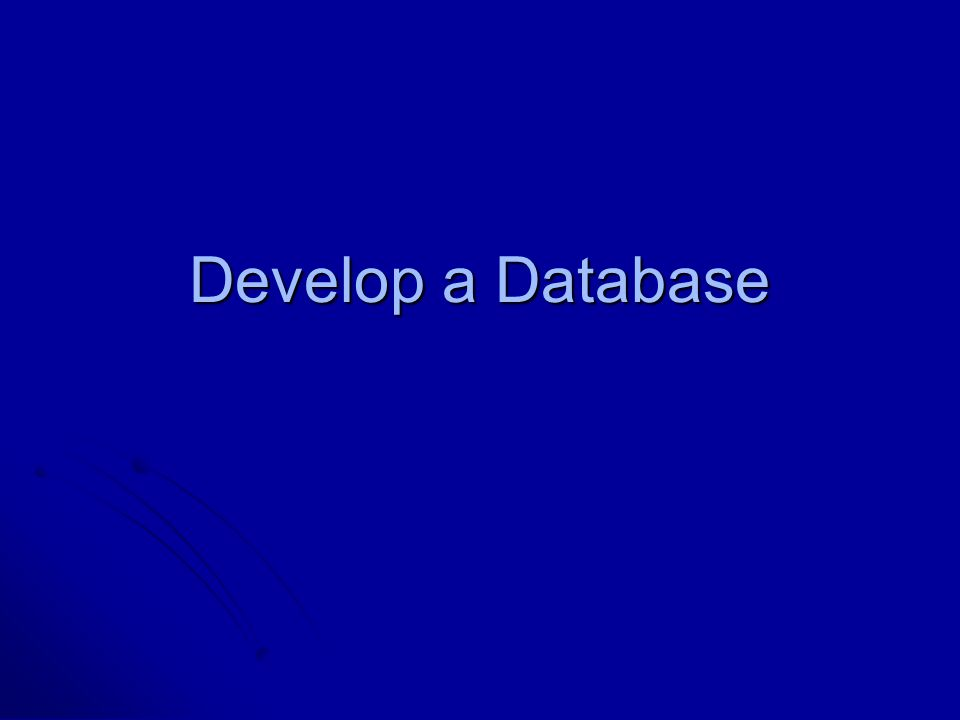 Develop a Database