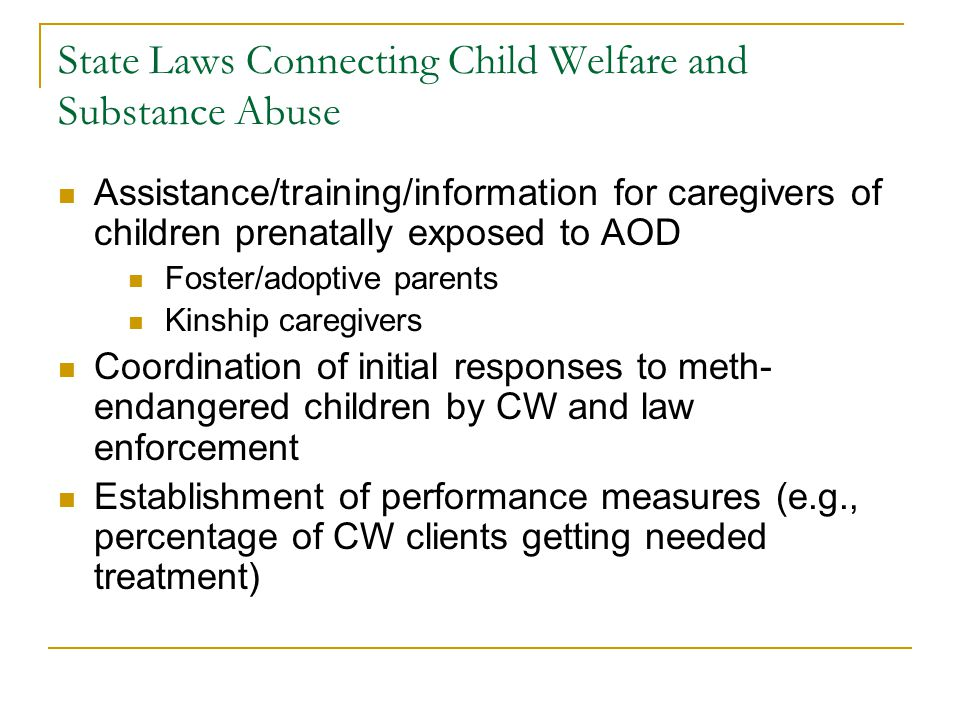 State Laws Connecting Child Welfare and Substance Abuse Assistance/training/information for caregivers of children prenatally exposed to AOD Foster/ad
