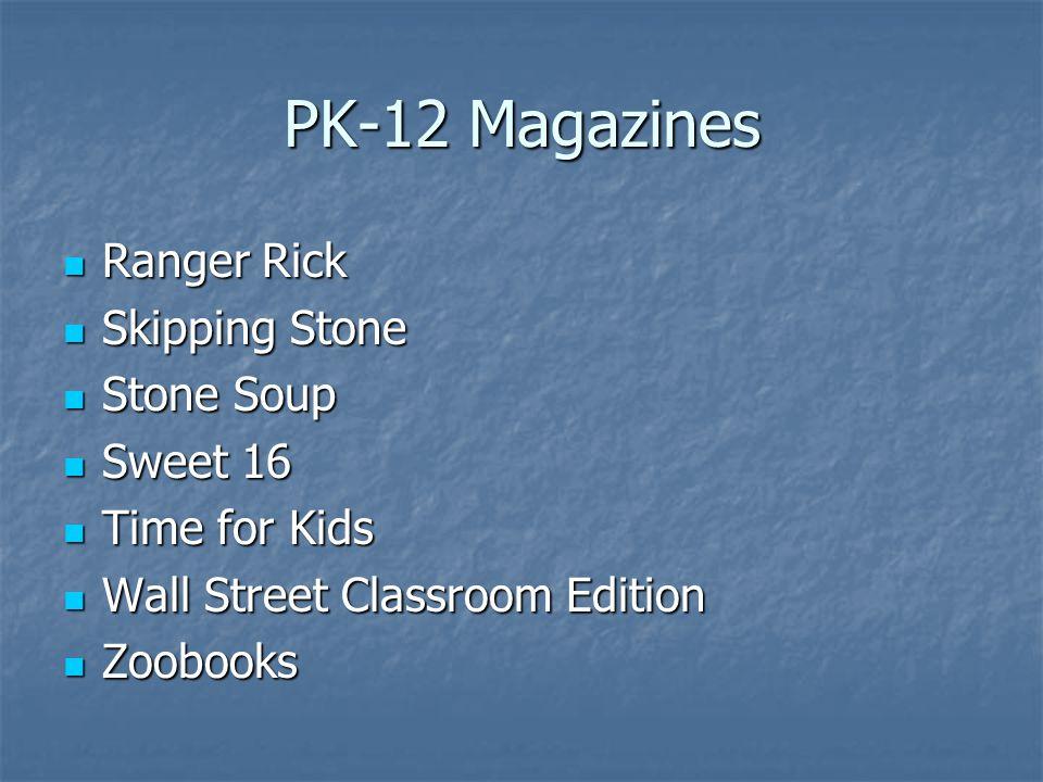 PK-12 Magazines Ranger Rick Ranger Rick Skipping Stone Skipping Stone Stone Soup Stone Soup Sweet 16 Sweet 16 Time for Kids Time for Kids Wall Street Classroom Edition Wall Street Classroom Edition Zoobooks Zoobooks
