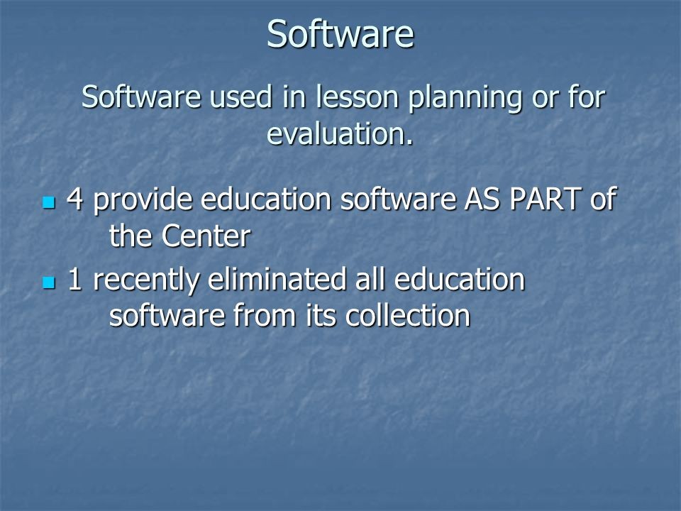 Software Software used in lesson planning or for evaluation.