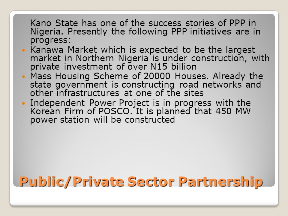 Public/Private Sector Partnership Kano State has one of the success stories of PPP in Nigeria.