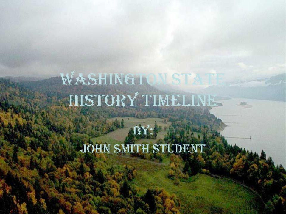 Washington State History Timeline By: John Smith Student