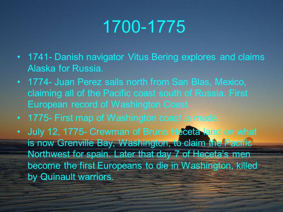 1700-1775 1741- Danish navigator Vitus Bering explores and claims Alaska for Russia.