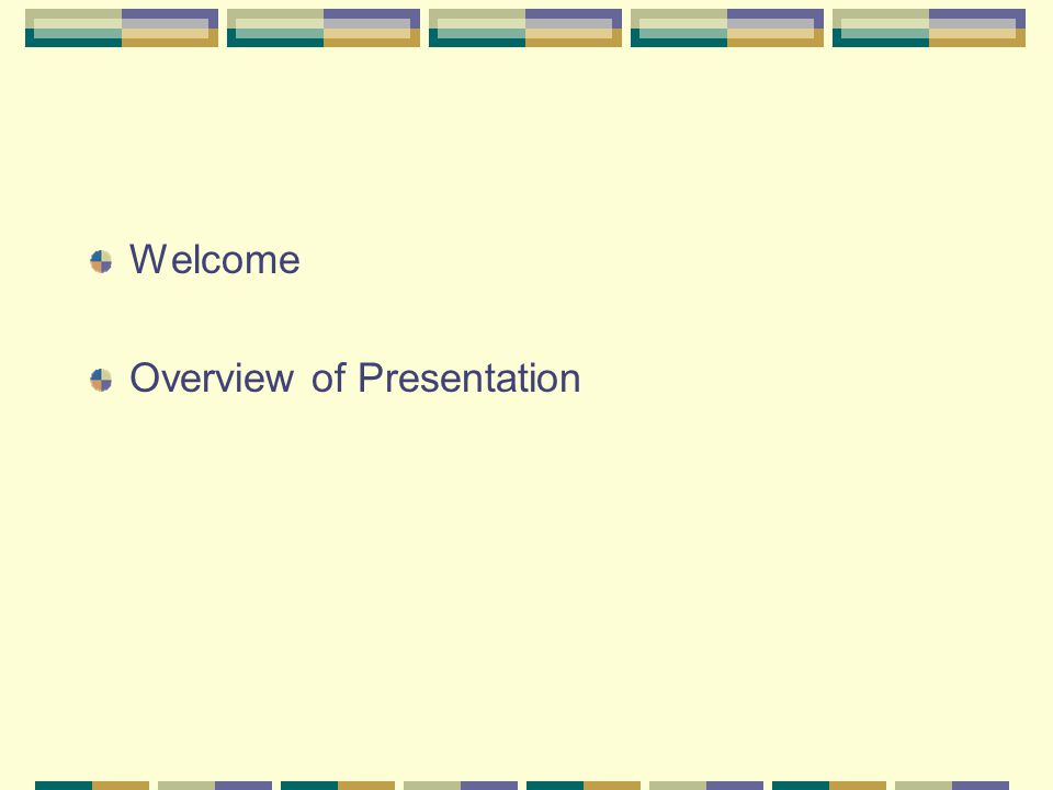 Welcome Overview of Presentation