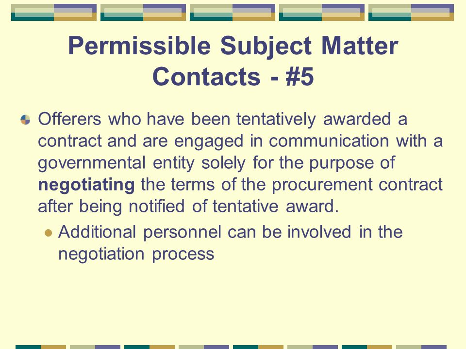 Permissible Subject Matter Contacts - #5 Offerers who have been tentatively awarded a contract and are engaged in communication with a governmental entity solely for the purpose of negotiating the terms of the procurement contract after being notified of tentative award.
