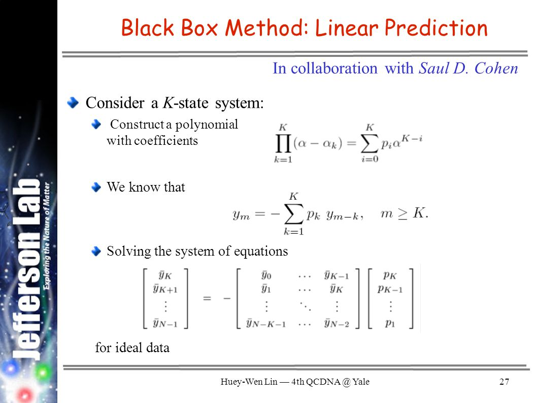 Huey-Wen Lin — 4th QCDNA @ Yale27 Black Box Method: Linear Prediction In collaboration with Saul D.