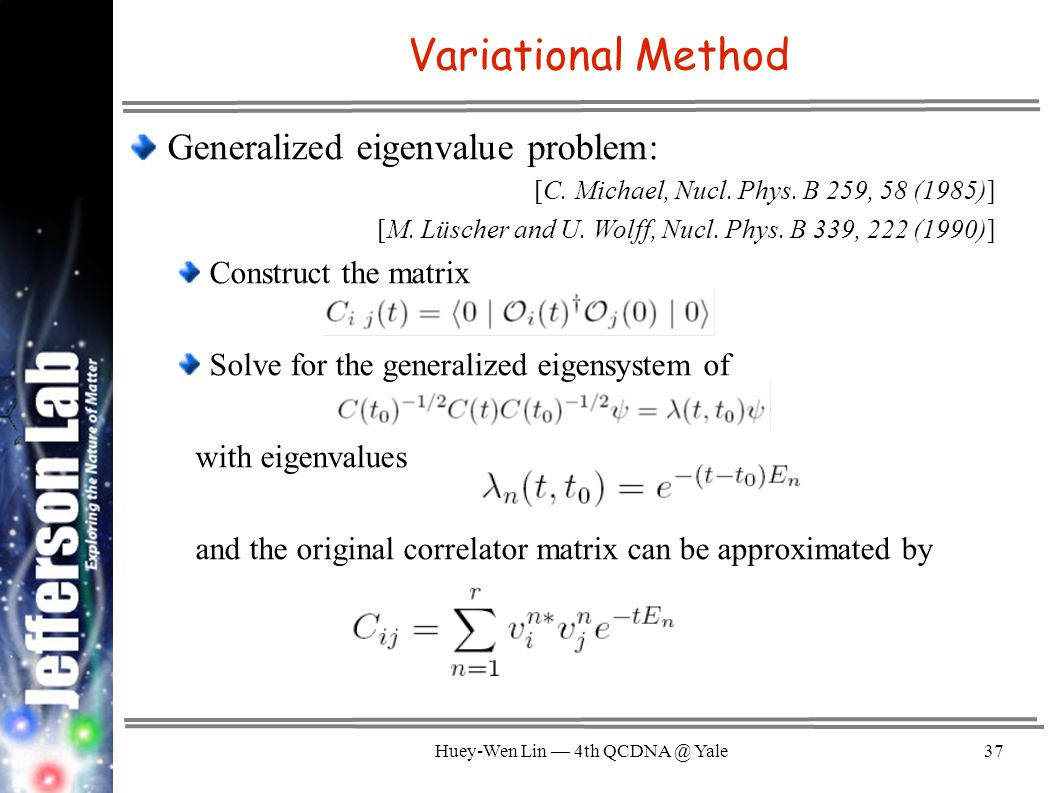 Huey-Wen Lin — 4th QCDNA @ Yale37 Variational Method Generalized eigenvalue problem: [C.