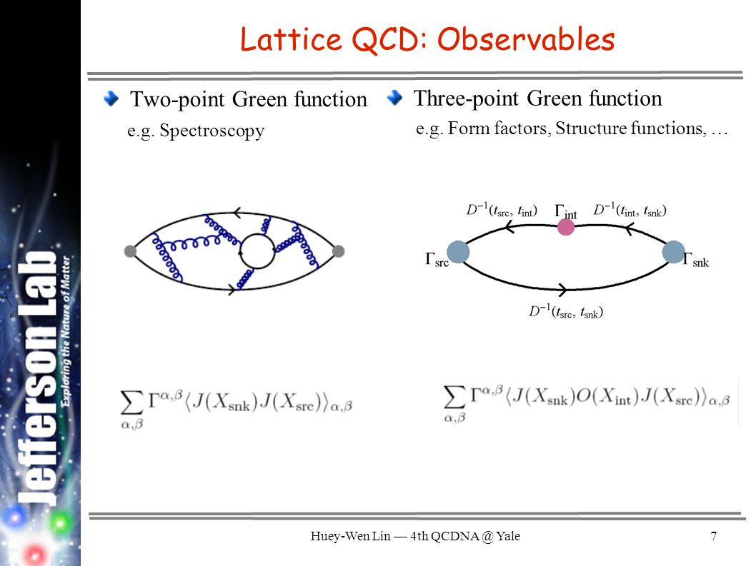 Huey-Wen Lin — 4th QCDNA @ Yale8 Lattice QCD: Observables Two-point Green function e.g.