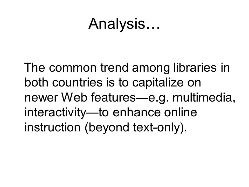Analysis… The common trend among libraries in both countries is to capitalize on newer Web features—e.g.