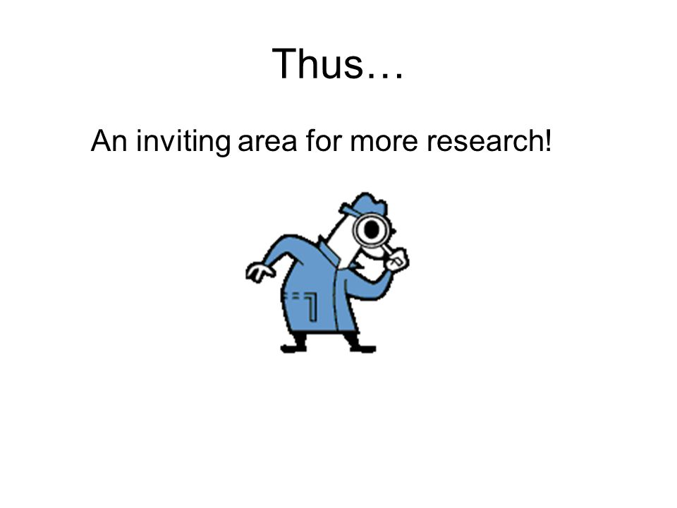 Thus… An inviting area for more research!